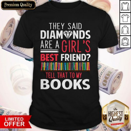The Said Diamonds Are A Girl's Best Friend Shirt