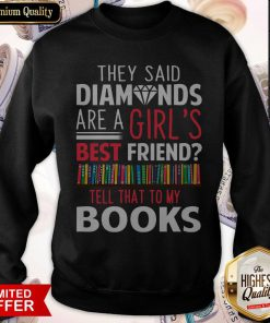 The Said Diamonds Are A Girl's Best Friend Sweatshirt