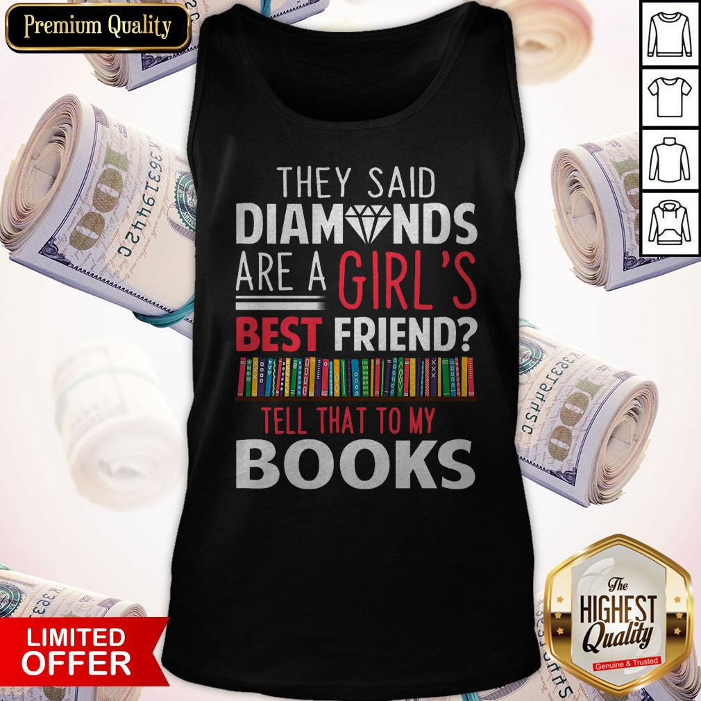 The Said Diamonds Are A Girl's Best Friend Tank Top