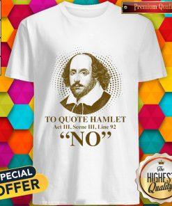 To Quote Hamilet Act III Scense Line 92 No Shirt