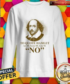To Quote Hamilet Act III Scense Line 92 No Sweatshirt