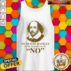 To Quote Hamilet Act III Scense Line 92 No Tank Top