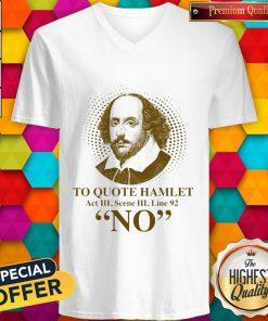 To Quote Hamilet Act III Scense Line 92 No V- neck