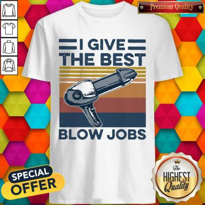 Top Hairdresser I Give The Best Blow Jobs Vintage Shirt