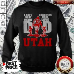 Utah Utes football A son's First Hero Dad A Daughter's First Love Sweatshirt
