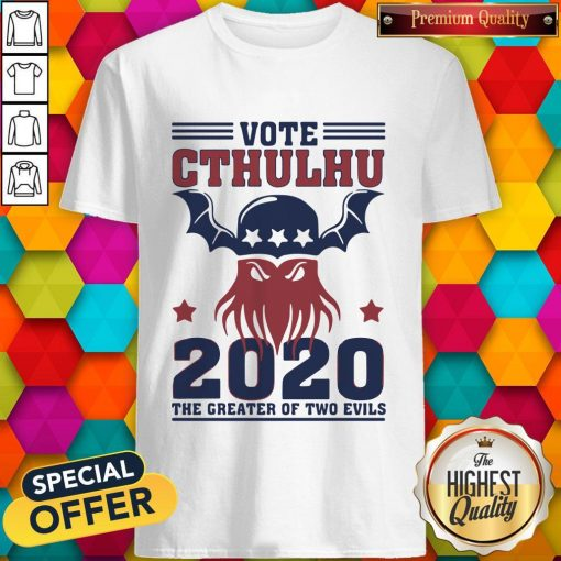 Vote Cthulhu 2020 The Greater Of Two Evils Shirt