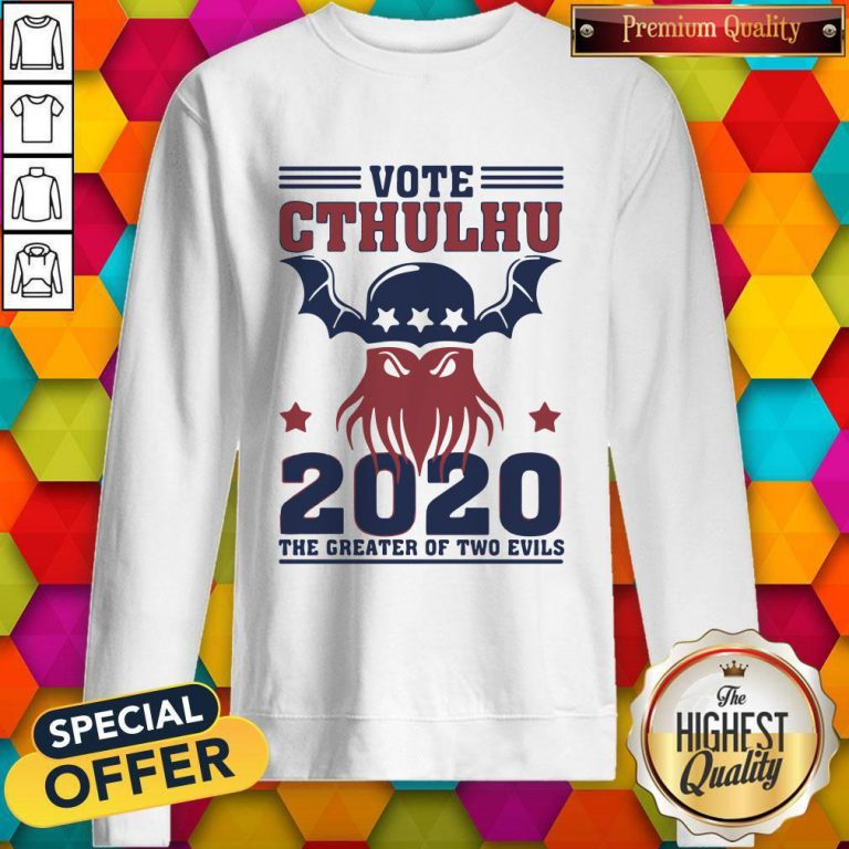 Vote Cthulhu 2020 The Greater Of Two Evils Sweatshirt
