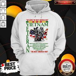 We Were The Best America Had Vietnam Veteran The Best America Had Hoodiea