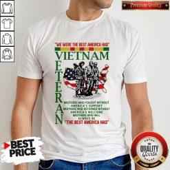 We Were The Best America Had Vietnam Veteran The Best America Had Shirt
