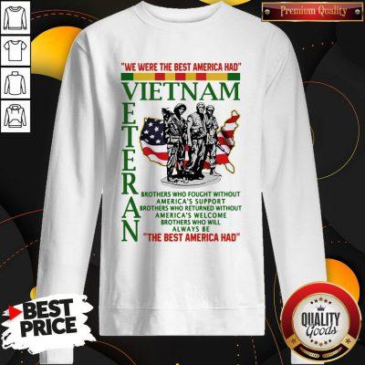 We Were The Best America Had Vietnam Veteran The Best America Had Sweatshirt
