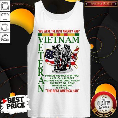 We Were The Best America Had Vietnam Veteran The Best America Had Tank Top