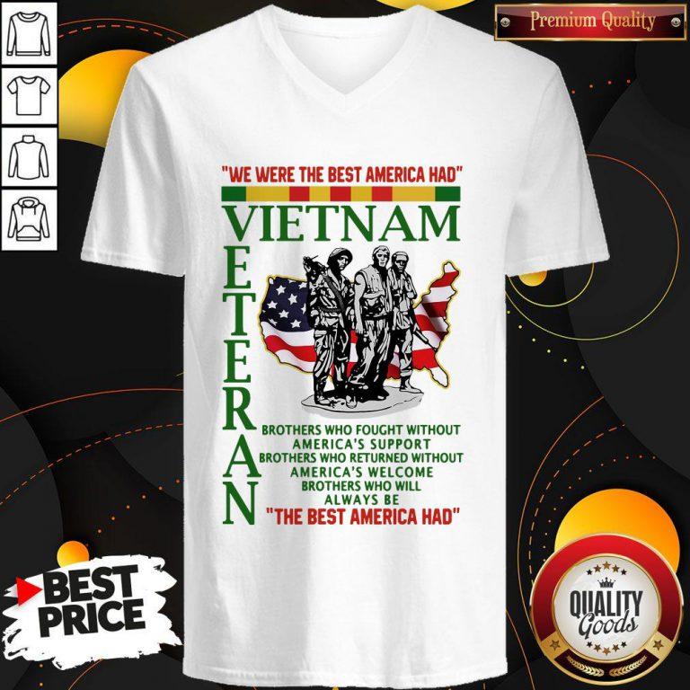 We Were The Best America Had Vietnam Veteran The Best America Had V- neck