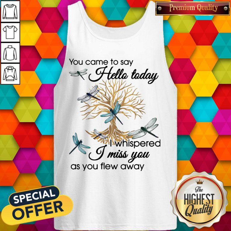You Came To Say Hello Today I Whispered I Miss You As You Flew Away Blue Dragonfly 3D Golden Tree O Tank Top