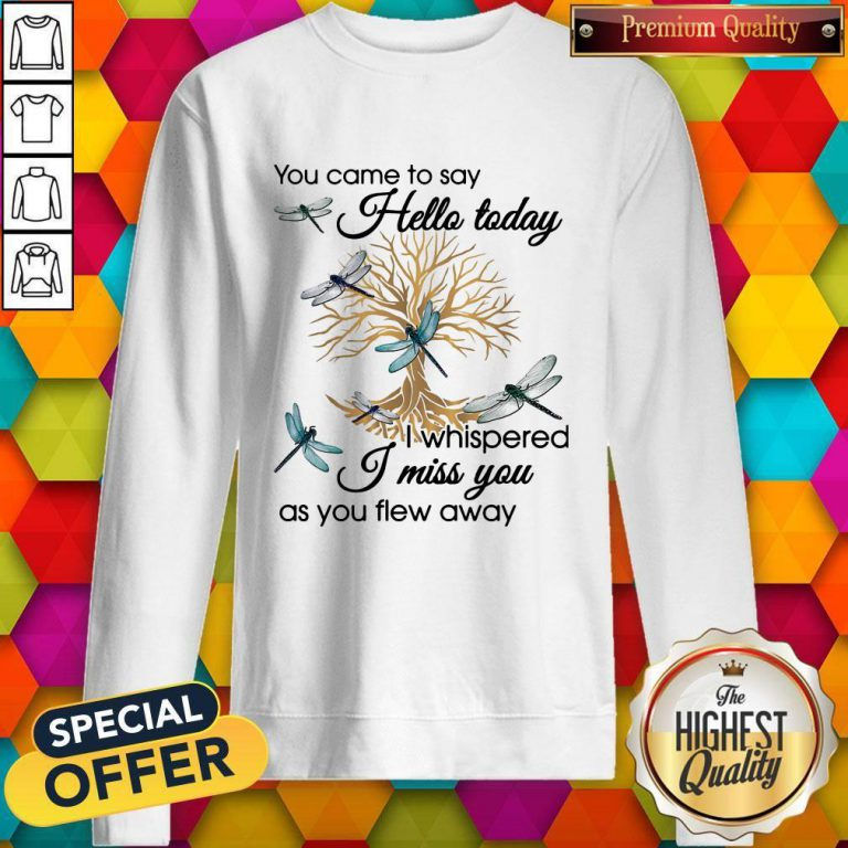 You Came To Say Hello Today I Whispered I Miss You As You Flew Away Blue Dragonfly 3D Golden Tree O Sweatshirt