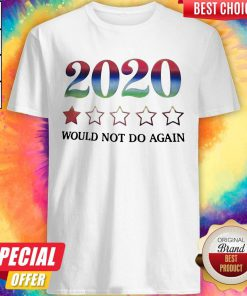 2020 Would Not Do Again Shirt