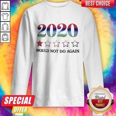 2020 Would Not Do Again weatshirt