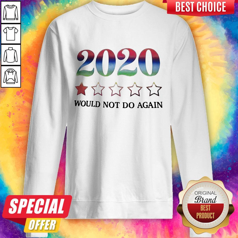 2020 Would Not Do Again weatshirt