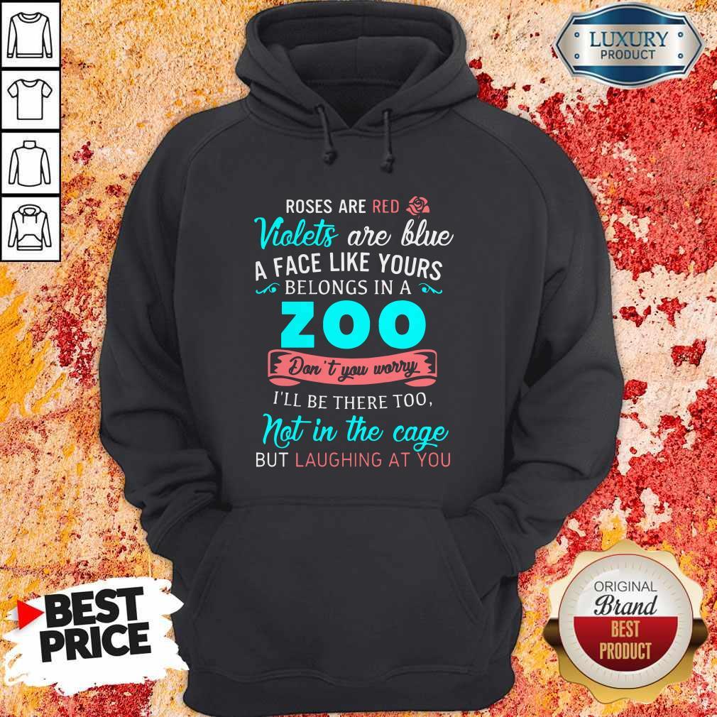 A Face Like Yours Belongs To The Zoo Hoodiea