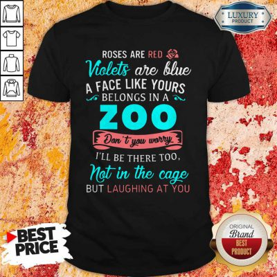 A Face Like Yours Belongs To The Zoo Shirts