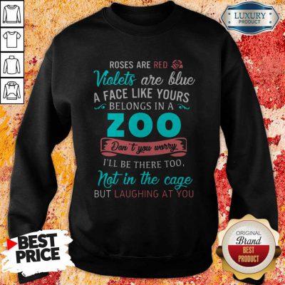 A Face Like Yours Belongs To The Zoo Sweatshirt