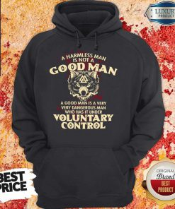 A Harmless Man Is Not A Good Man Voluntary Control Hoodie