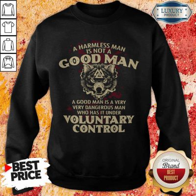 A Harmless Man Is Not A Good Man Voluntary Control weatshirt