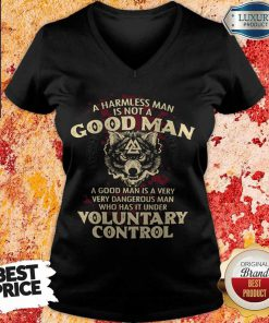 A Harmless Man Is Not A Good Man Voluntary Control V- neck