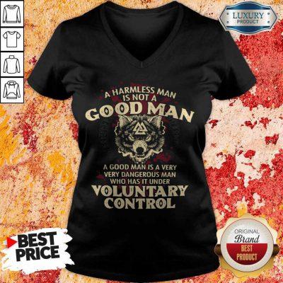 A Harmless Man Is Not A Good Man Voluntary Control V- neck