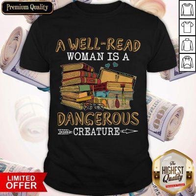 A Well Read Woman Is A Dangerous Creature Shirt