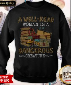 A Well Read Woman Is A Dangerous Creature weatshirt