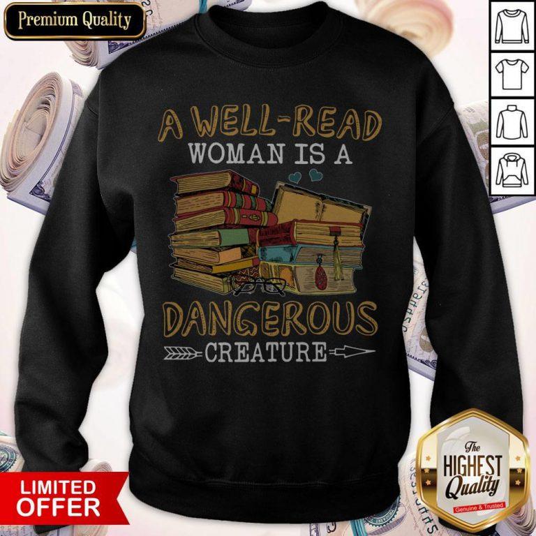 A Well Read Woman Is A Dangerous Creature weatshirt