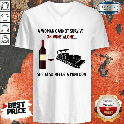 A Woman Cannot Survive On Wine Alone She Also Needs A Pontoon V- neck