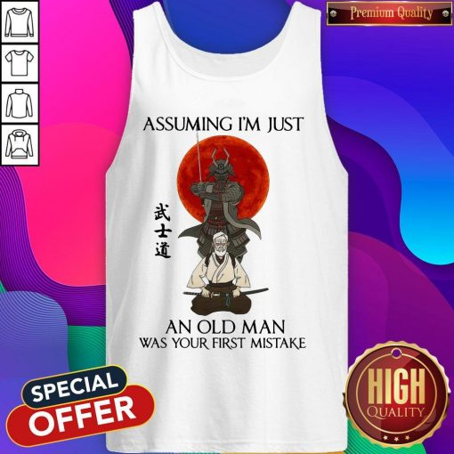 Assuming I'm Just An Old Man Was Your First Mistake Tank Top