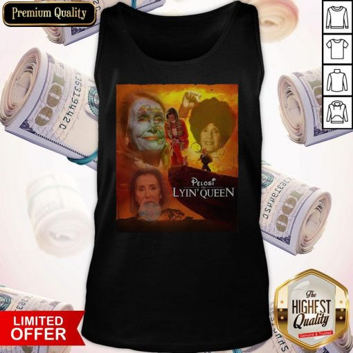 Awesome Pelosi the Lyin' Queen ShirtAwesome Pelosi the Lyin' Queen Tank Top