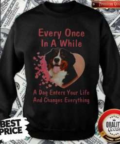 Bern Dog Every Once In A While A Dog Enters Your Life And Changes Sweatshirt