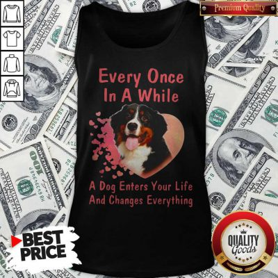 Bern Dog Every Once In A While A Dog Enters Your Life And Changes Tank Top