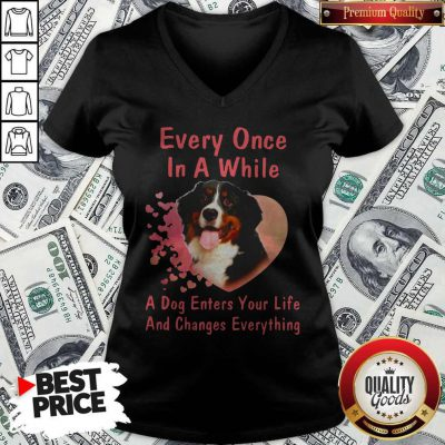 Bern Dog Every Once In A While A Dog Enters Your Life And Changes V- neck