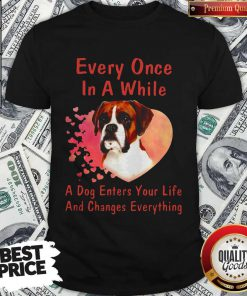 Boxer Every Once In A While A Dog Enters Your Life And Changes Shirt