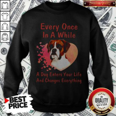 Boxer Every Once In A While A Dog Enters Your Life And Changes Sweatshirt