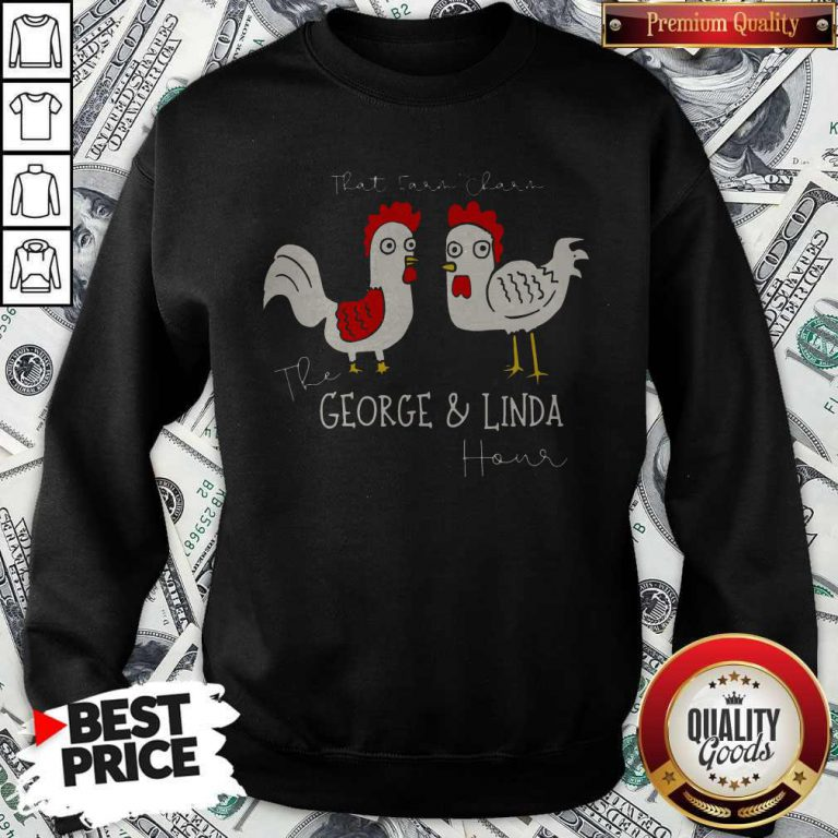 Chicken That Ear Char The George And Linda Hour weatshirt