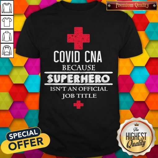 Covid CNA Because Superhero Isn't An Official Job Title Shirt