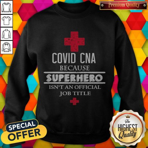 Covid CNA Because Superhero Isn't An Official Job Title weatshirt