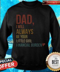 Dad I Will Always Be Your Little Girl Financial Burden weatshirt