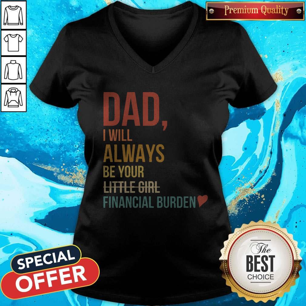 Dad I Will Always Be Your Little Girl Financial Burden V- neck