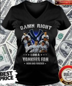 Damn Right I Am A Yankees Fan Now And Forever V- neck