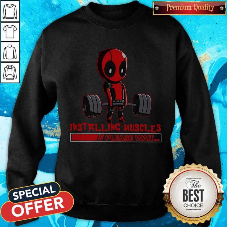 Deadpool Installing Muscles Please Wait weatshirt