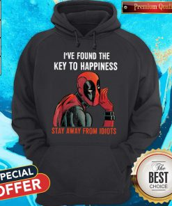 Deadpool I've Found The Key To Happiness Stay Away From Idiots Hoodiea