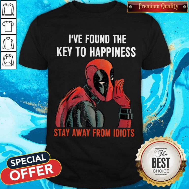 Deadpool I've Found The Key To Happiness Stay Away From Idiots Shirt