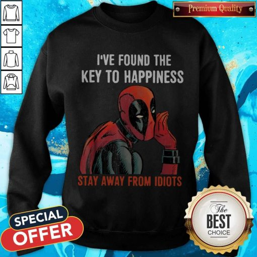 Deadpool I've Found The Key To Happiness Stay Away From Idiots weatshirt