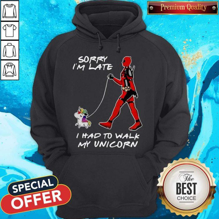 Deadpool Sorry I'm Late I Had To Walk My Unicorn Hoodiea